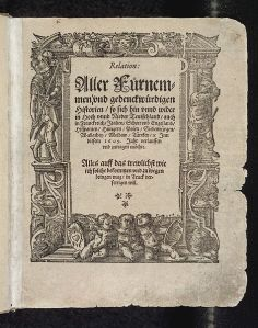 Title page of the Relation aller Fürnemmen und gedenckwürdigan Historiene from 1609. The German-language 'Relation' had been published by Johann Carolus at the latest since 1605 in Strassburg, and is recognized by the World Association of Newspapers as the world's first newspaper. University library of Heidelberg, Germany